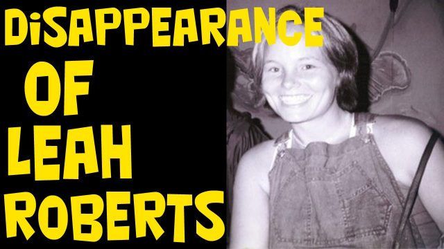 The mysterious disappearance of Leah Roberts