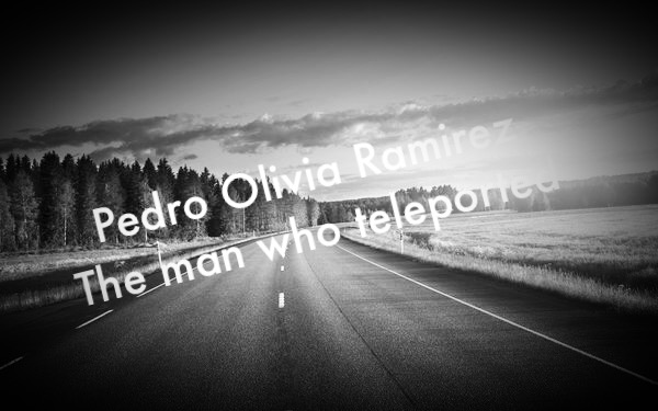 Pedro Olivia Ramirez  – The man who teleported